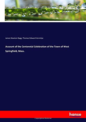 Account of the Centennial Celebration of the Town of West Springfield, Mass.
