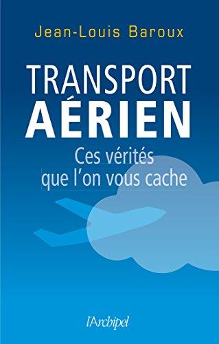 Transport aérien : ces vérités que l'on vous cache (French Edition)