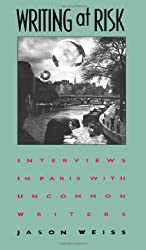 Writing at Risk: Interviews in Paris with Uncommon Writers by Jason Weiss (1997-06-30)