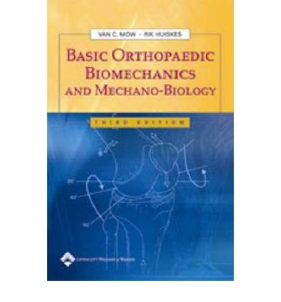 [(Basic Orthopaedic Biomechanics and Mechano-biology: A Guide for Massage Therapists)] [Author: Van C. Mow] published on (December, 2004)