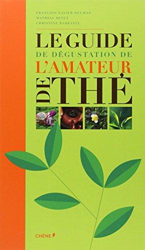 Le guide de dégustation de l'amateur de thé par François-Xavier Delmas