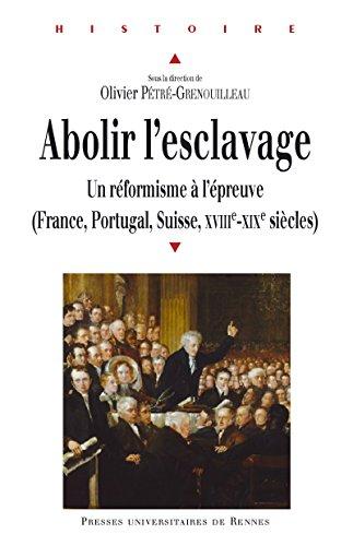 Livres gratuits Abolir l'esclavage: Un réformisme à l'épreuve (France, Portugal, Suisse, xviiie-xixe siècles) epub pdf