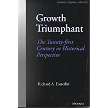 [(Growth Triumphant : The Twenty-First Century in Historical Perspective)] [By (author) Richard A. Easterlin] published on (December, 1998)