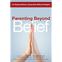 Parenting Beyond Belief: On Raising Ethical, Caring Kids Without Religion (Agency/Distributed)