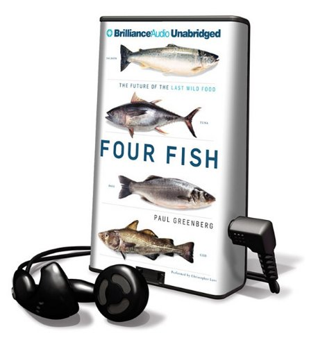 Four Fish: The Future of the Last Wild Food [With Earbuds] (Playaway Adult Nonfiction)
