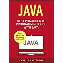 Java: Best Practices to Programming Code with Java (Java, JavaScript, Python, Code, Programming Language, Programming, Computer Programming Book 3) (English Edition)