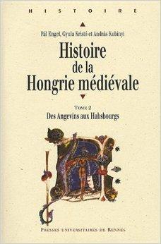 Histoire de la Hongrie mdivale : Tome 2, Des Angevins aux Habsbourgs de Pal Engel,Gyula Kristo,Andras Kubinyi ( 11 septembre 2008 )
