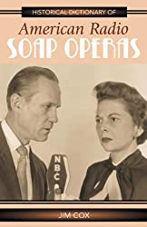 Historical Dictionary of American Radio Soap Operas (Historical Dictionaries of Literature and the Arts) by Jim Cox (2005-11-15)