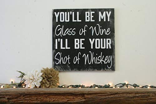(You 'll Be My Glas Wein I 'll Be Your Shot of Whiskey Distressed Holz Schild Country Western Wall Decor Holz Art Rustikal Chic Decor)