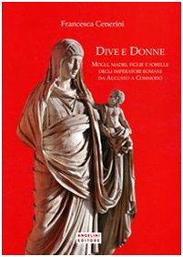 dive-e-donne-mogli-madri-figlie-e-sorelle-degli-imperatori-romani-da-augusto-a-commodo