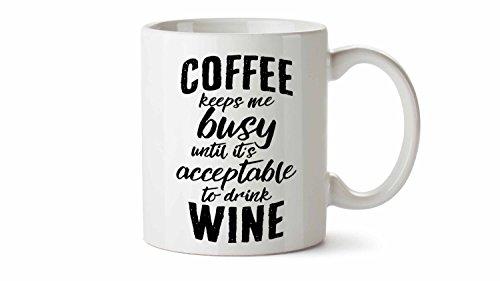 Kaffee hält My Busy bis zu seinem akzeptable to Drink Wine Tasse