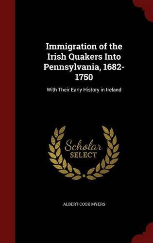 Immigration of the Irish Quakers Into Pennsylvania, 1682-1750: With Their Early History in Ireland by Albert Cook Myers (2015-08-08) par Albert Cook Myers