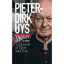 Pieter-Dirk Uys: The Echo of a Noise: A memoir of then and now (English Edition)