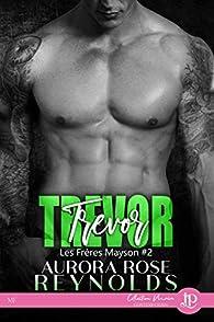 Les frères Mayson, tome 2 : Trevor par Aurora Rose Reynolds