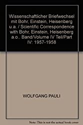 SCIENTIFIC CORRESPONDENCE WITH BOHR, EINSTEIN, HEISENBERG AND OTHERS: VOLUME / VOLUME IV / PART IV: 1957-1958