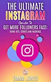 The Ultimate Instagram Guide To Get More Followers Fast: Using IGTV, Stories and Hashtags: Instagram Tips For Business, Step-by-Step How To Get More Followers On Instagram App