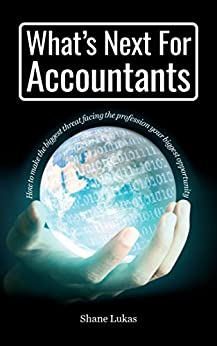 What's Next For Accountants: How to overcome the biggest threat facing the profession by [Lukas, Shane]