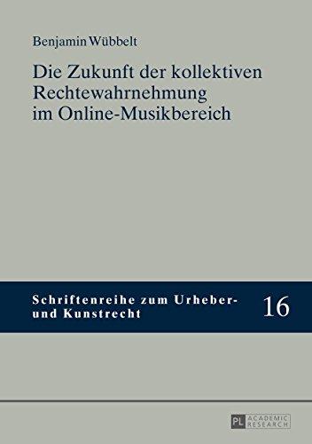 Die Zukunft der kollektiven Rechtewahrnehmung im Online-Musikbereich (Schriftenreihe zum Urheber- und Kunstrecht 16)