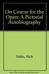 On Course for the Open: A Pictorial Autobiography by Nick Faldo (1987-11-19)