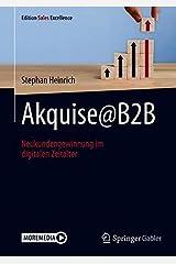 Akquise@B2B: Neukundengewinnung im digitalen Zeitalter (Edition Sales Excellence) Taschenbuch