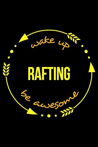 Wake Up Rafting Be Awesome | Gift Notebook for Rafting Fanatics, Blank Lined Journal: Medium Spacing...