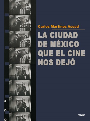 La ciudad de México que el cine nos dejó (Artes Visuales) por Carlos Martínez Assad
