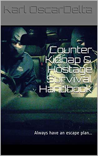 Counter Kidnap & Hostage Survival Handbook: Always have an escape plan... (English Edition)