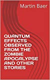 QUANTUM EFFECTS OBSERVED FROM THE ZOMBIE APOCALYPSE AND OTHER STORIES (English Edition)