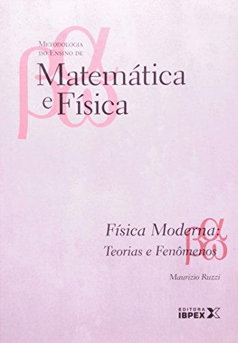 Fisica Moderna. Teorias E Fenomenos - Volume 08. Coleção Metodologia Do Ensino (Em Portuguese do Brasil)