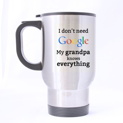 Funny I don't need Google My grandpa knows everything Stainless Steel Travel Mug(Tasses à café) Sliver 14 Ounce Coffee/Tea Mug(Tasses à café) - Personalized Gift For Birthday,Christmas And New Year