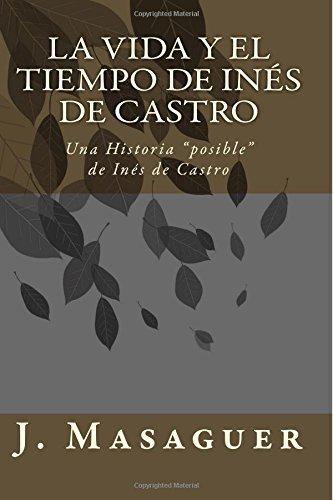 Descargar Libro La vida y el tiempo de Inés de Castro: Una Historia