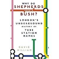 Why Do Shepherds Need a Bush?: London's Underground History of Tube Station Names