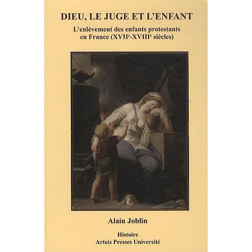 Dieu, le juge et l'enfant : L'enlèvement des enfants protestants en France (XVIIe-XVIIIe siècles)