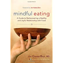Mindful Eating: A Guide to Rediscovering a Healthy and Joyful Relationship with Food--includes CD.