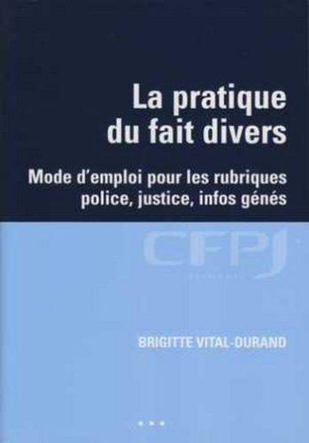 La pratique du fait divers: Mode d'emploi pour les rubriques police, justice, infos génés.