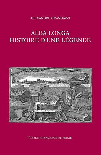 Alba Longa, histoire d'une lgende: Recherches sur l'archologie, la religion, les traditions de l'ancien Latium