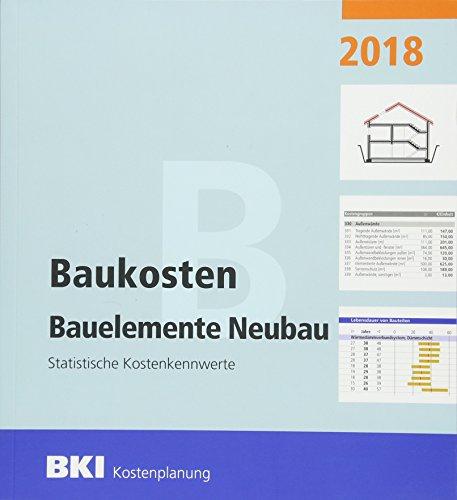 BKI Baukosten Bauelemente Neubau 2018: Statistische Kostenkennwerte Bauelemente (Teil 2)
