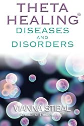 ThetaHealing: Diseases and Disorders by Vianna Stibal (2011-08-01)