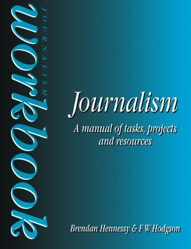 Journalism Workbook: A Manual of Tasks, Projects and Resources (Focal Press Journalism S) by Brendan Hennessy (1995-05-04)