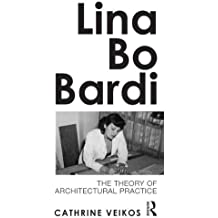 Lina Bo Bardi: The Theory of Architectural Practice by Cathrine Veikos (2013-12-17)