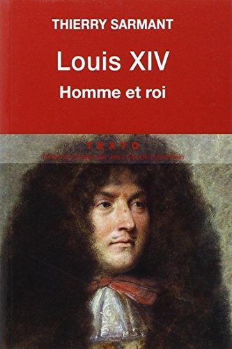 Louis XIV. Homme et roi