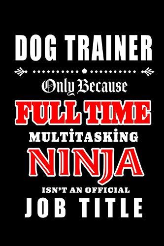Dog Trainer-Only Because Full Time Multitasking Ninja Isn't An Official Job Title: Blank Lined Journal/Notebook as Cute,Funny,Appreciation day, ... Coworkers, colleagues,friends & family. - Sound-trainer Hund
