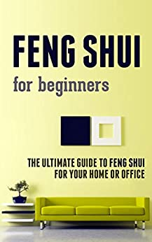 feng shui for beginners the ultimate guide to feng shui feng shui for beginners how to awaken feng shui powers in