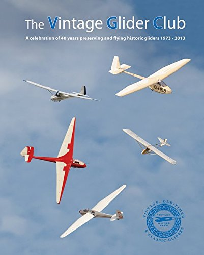 The Vintage Glider Club: A Celebration of 40 years preserving and flying historic gliders 1973-2013 Club Glider