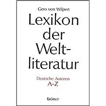 Lexikon der Weltliteratur - Deutsche Autoren: Biographisch-bibliographisches Handwörterbuch nach Autoren A - Z