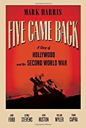 Five Came Back: A Story of Hollywood and the Second World War