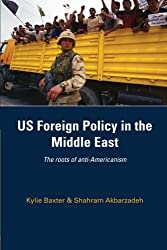 Us foreign policy in the middle east: The Roots of Anti-Americanism by Kylie Baxter (2008-04-25)
