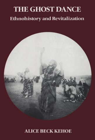 The Ghost Dance: Ethnohistory and Revitalization (Case Studies in Cultural Anthropology) by Alice Beck Kehoe (1989-01-02)