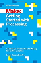 Make: Getting Started with Processing: A Hands-On Introduction to Making Interactive Graphics (Make : Technology on Your Time)