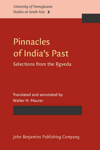 Pinnacles of India's Past: Selections from the Ṛgveda (University of Pennsylvania Studies on South Asia)